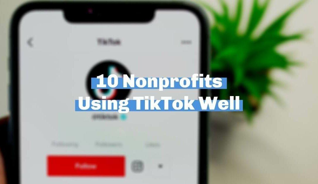 10 nonprofits using TikTok well