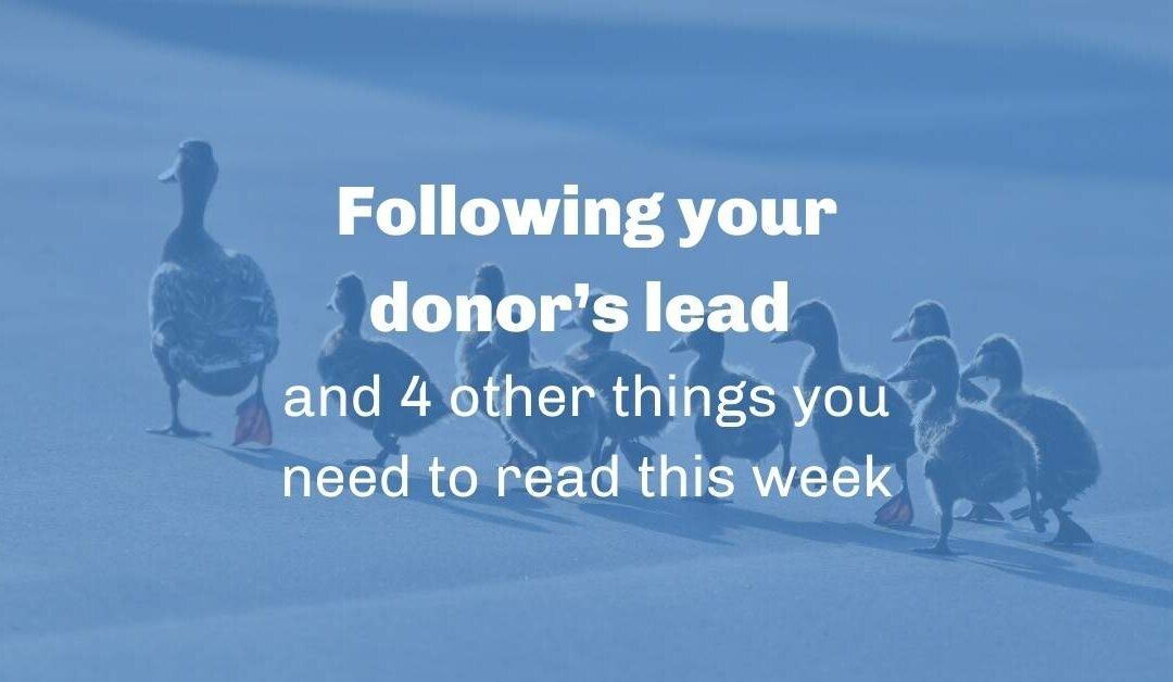 Following your donor's lead and 4 other things you need to read this week