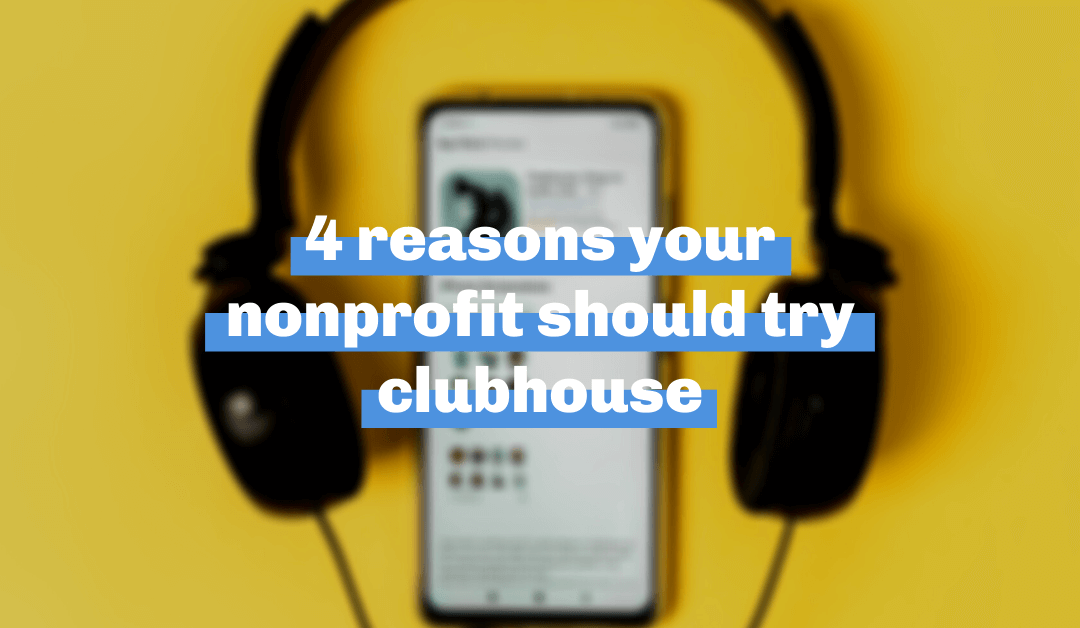 4 Reasons Your Nonprofit Should Try Clubhouse