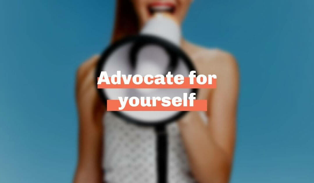Advocate for yourself