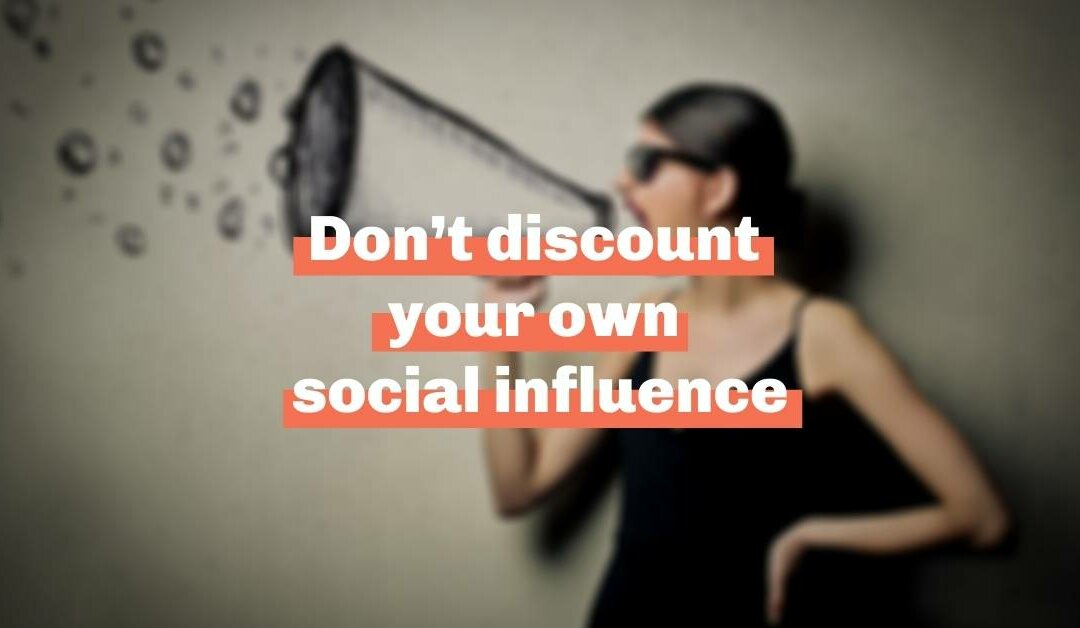 Don't discount your own social influence