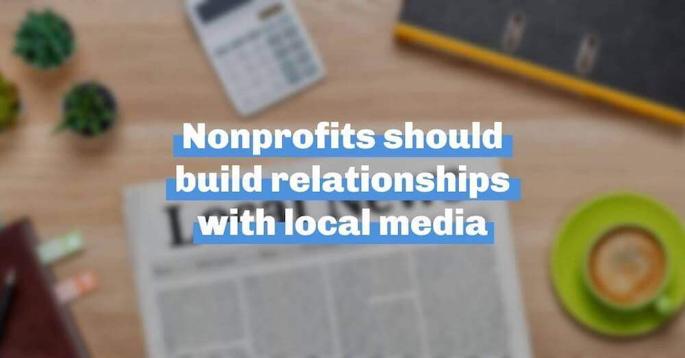 Nonprofits should build relationships with local media