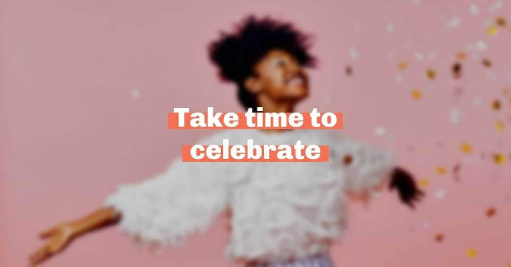 Take time to celebrate