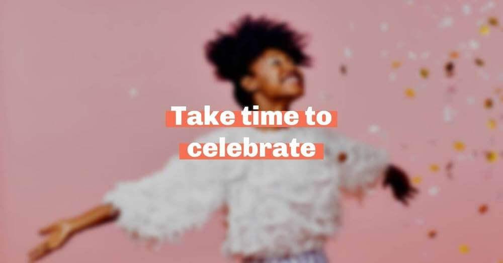 Take time to celebrate