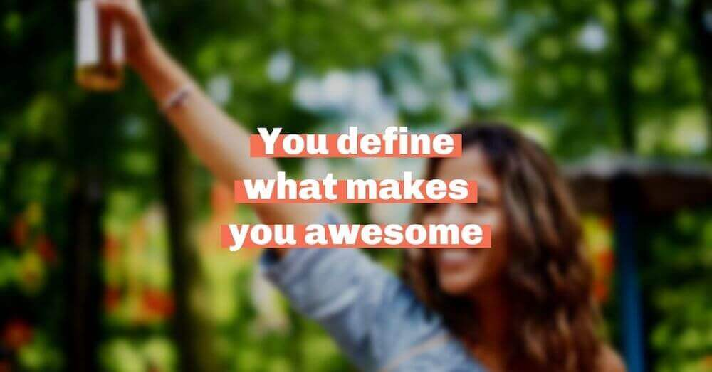 You define what makes you awesome
