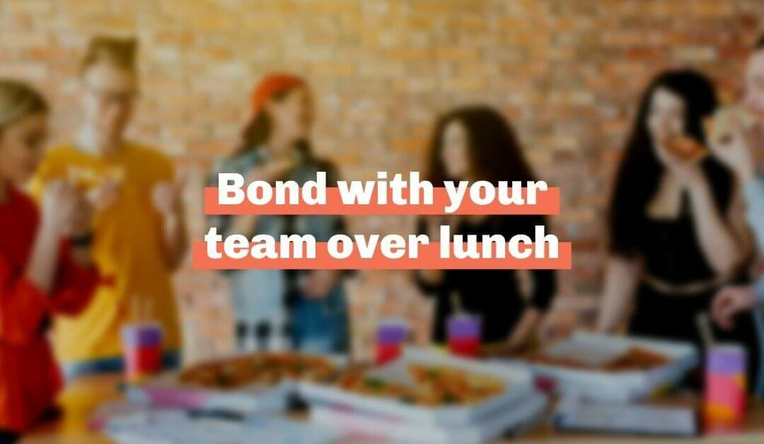 Bond with your team over lunch