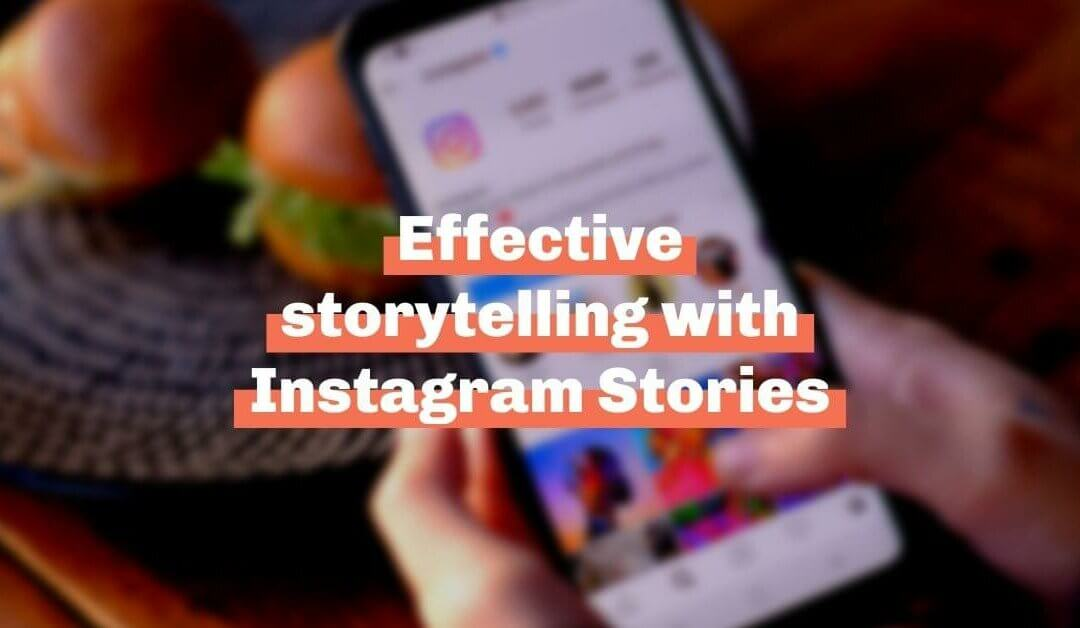 Effective storytelling with Instagram Stories