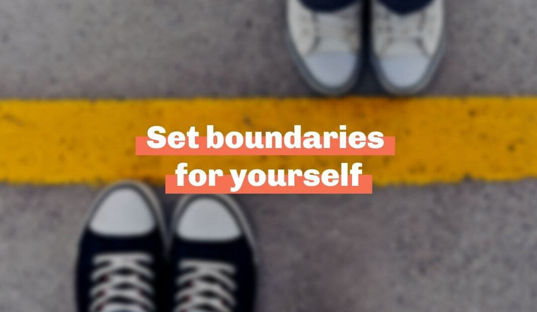 Set boundaries for yourself